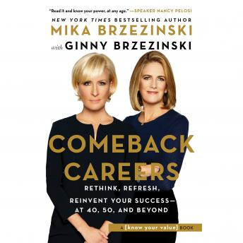 Download Comeback Careers: Rethink, Refresh, Reinvent Your Success-At 40, 50, and Beyond by Mika Brzezinski