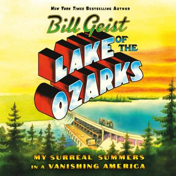 Download Lake of the Ozarks: My Surreal Summers in a Vanishing America by Bill Geist