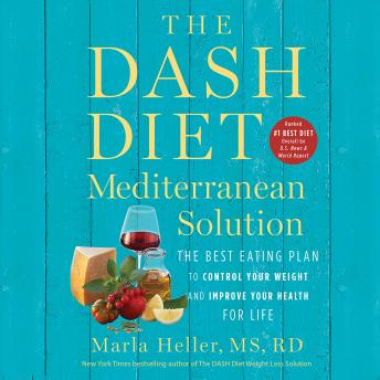 DASH Diet Mediterranean Solution: The Best Eating Plan to Control Your Weight and Improve Your Health for Life, Marla Heller
