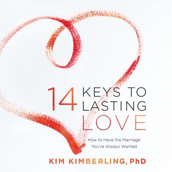 14 Keys to Lasting Love: How to Have the Marriage You've Always Wanted, Kim Kimberling