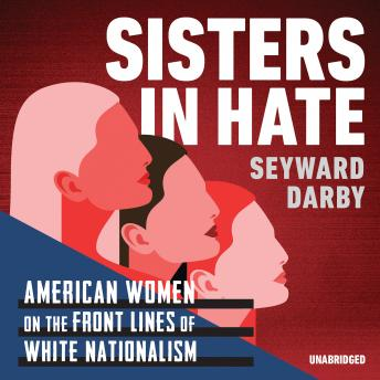 The Sisters in Hate: American Women on the Front Lines of White Nationalism