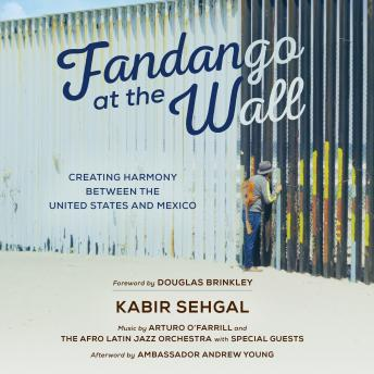 Download Fandango at the Wall: Creating Harmony Between the United States and Mexico by Kabir Sehgal
