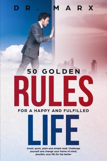 50 Golden Rules for a Happy and Fulfilled Life: Great, quick, plain and simple read. Challenge yours