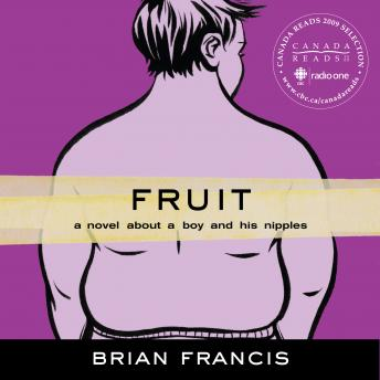 Fruit: A novel about a boy and his nipples, Brian Francis