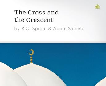Cross and The Crescent, R. C. Sproul