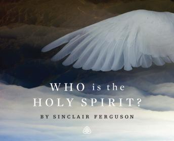 Who is The Holy Spirit?, Sinclair B. Ferguson
