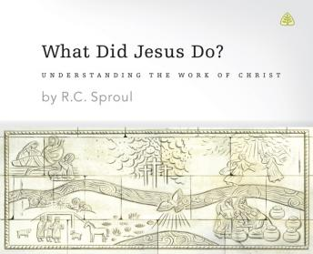 What Did Jesus Do?, R. C. Sproul