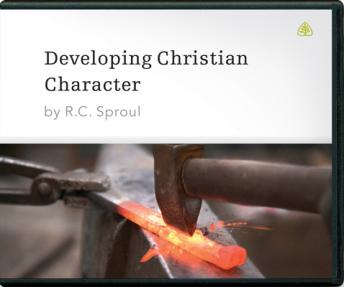 Developing Christian Character, R. C. Sproul