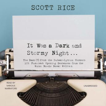 Download It Was a Dark and Stormy Night: The Best (?) from the Bulwer-Lytton Contest: 101 Funniest Opening Sentences from the Worst Novels Never Written by Scott Rice