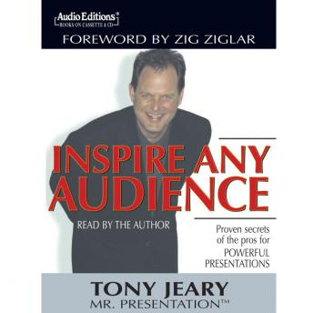 Inspire Any Audience: Proven Secrets of the Pros for Powerful Presentations, Tony Jeary