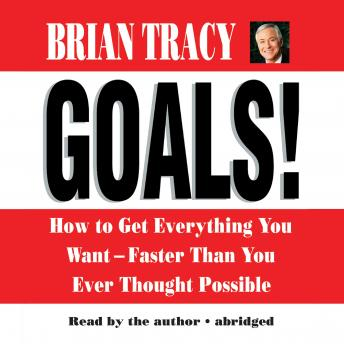 Goals! How to Get Everything You Want - Faster Than You Ever Thought Possible