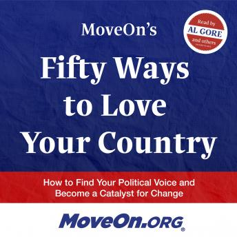MoveOn's Fifty Ways to Love Your Country: How to Find Your Political Voice and Become a Catalyst for Change, MoveOn