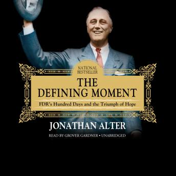 Defining Moment: FDR's Hundred Days and the Triumph of Hope, Jonathan Alter