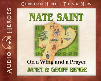 Nate Saint: On a Wing and a Prayer, Geoff Benge, Janet Benge, Janet And Geoff Benge