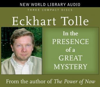 In the Presence of a Great Mystery, Eckhart Tolle