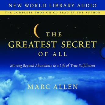 Greatest Secret of All: Simple Steps to Abundance, Fulfillment, and a Life Well Lived, Marc Allen