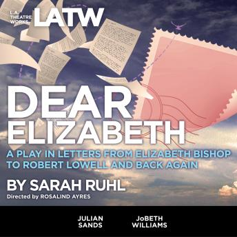 Dear Elizabeth: A Play in Letters from Elizabeth Bishop to Robert Lowell and Back Again, Sarah Ruhl