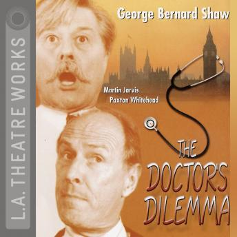 The Doctor's Dilemma, George Bernard Shaw
