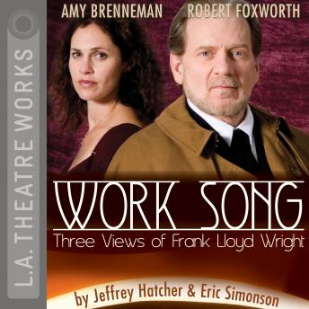 Work Song - The Three Views of Frank Lloyd Wright, Eric Simonson, Jeffrey Hatcher