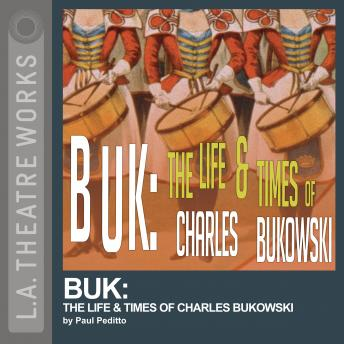 Buk: The Life & Times of Charles Bukowski, Paul Peditto