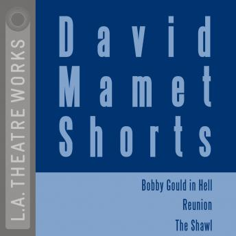 David Mamet Shorts: Bobby Gould in Hell; Reunion; The Shawl, David Mamet