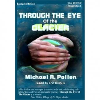 Through the Eye of the Glacier, Michael R. Pollen