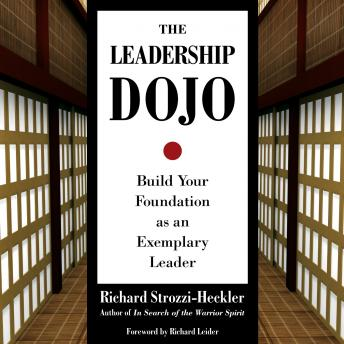Leadership Dojo: Build Your Foundation as an Exemplary Leader, Richard Strozzi-Heckler