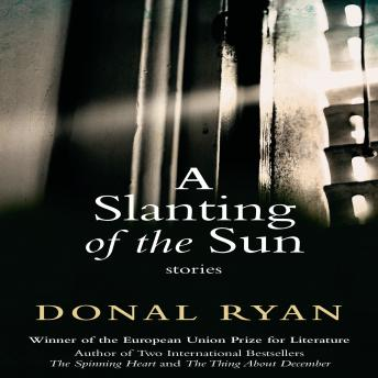 Slanting of the Sun: Stories, Donal Ryan
