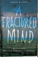 Fractured Mind: My Life with Multiple Personality Disorder, Robert B. Oxnam