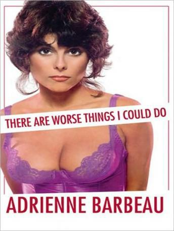 There Are Worse Things I Could Do, Audio book by Adrienne Barbeau