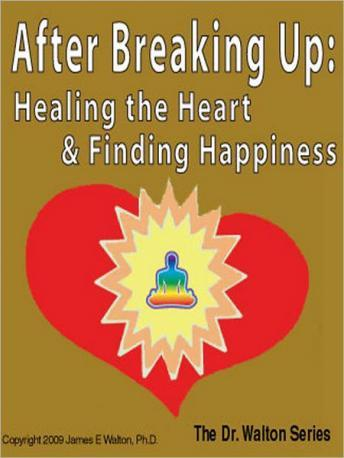 After Breaking Up:  Healing The Heart & Finding Happiness