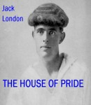 House of Pride, Jack London