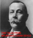 Two Tales From Sir Arthur Conan Doyle, Sir Arthur Conan Doyle