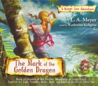 Mark of the Golden Dragon, L.A. Meyer