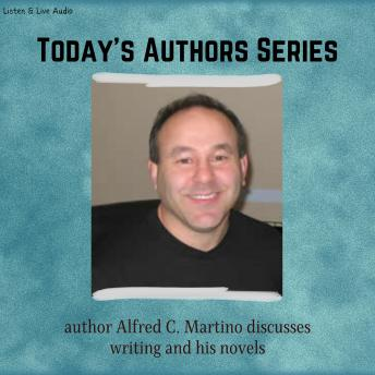 Today's Authors Series:  Alfred C. Martino Discusses Writing and His Novels, Alfred C. Martino