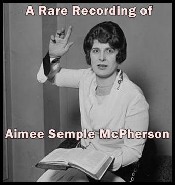 A Rare Recording of Aimee Semple McPherson
