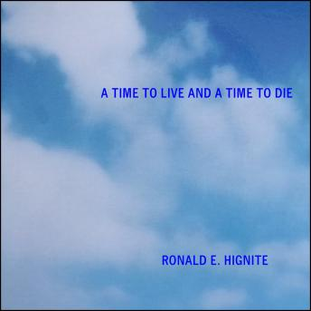 Time To Live And A Time To Die, Ron E. Hignite