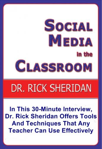 Social Media In The Classroom - A Discussion With Dr. Rick Sheridan, Dr. Rick Sheridan