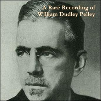 Rare Recording of William Dudley Pelley, William Dudley Pelley