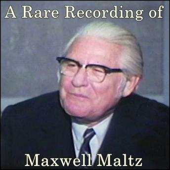 Download A Rare Recording of Maxwell Maltz by Maxwell Maltz