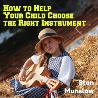 How To Help Your Child Choose The Right Instrument, Stan Munslow