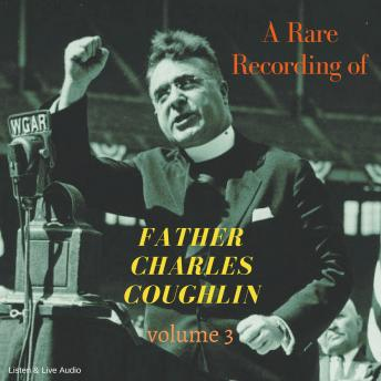 Download Rare Recording of Father Charles Coughlin - Vol. 3 by Father Charles Coughlin