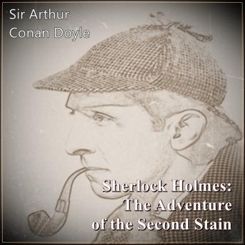 Download Sherlock Holmes:  The Adventure of the Second Stain by Sir Arthur Conan Doyle