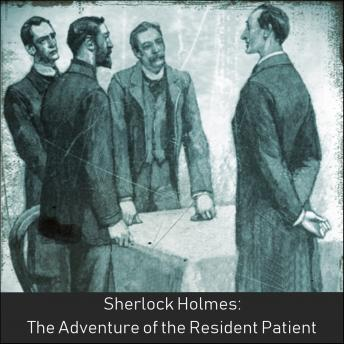Download Sherlock Holmes:  The Adventure of the Resident Patient by Sir Arthur Conan Doyle