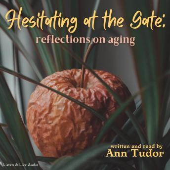 Hesitating at the Gate: Reflections on Aging, Ann Tudor