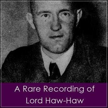A Rare Recording of Lord Haw-Haw