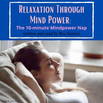 Relaxation Through Mind Power: The 10-minute Mindpower Nap, Roy Hunter