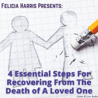 Felicia Harris Presents: 4 Essential Steps For Recovering From The Death of A Loved One