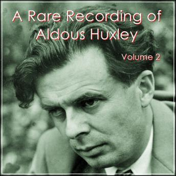 Rare Recording of Aldous Huxley Volume 2, Audio book by Aldous Huxley