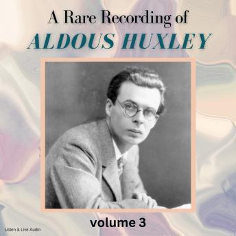 A Rare Recording of Aldous Huxley Volume 3